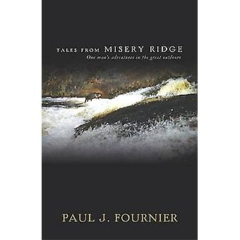 Tales from Misery Ridge - One Man's Adventures in the Great Outdoors b