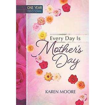 One Year Devotional - Every Day is Mother's Day by Karen Ann Moore - 9