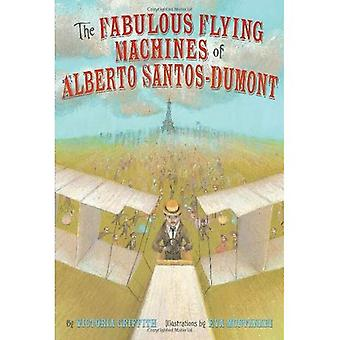 The Fabulous Flying Machines of Alberto Santos Dumont