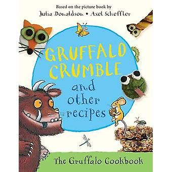 Gruffalo Crumble and Other Recipes de Julia Donaldson - Axel Scheffle