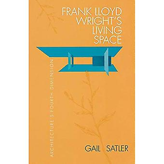 Frank Lloyd Wright's Living Space: Architecture's Fourth Dimension