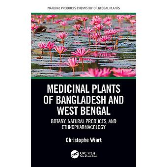 Medicinal Plants of Bangladesh and West Bengal  Botany Natural Products  Ethnopharmacology by Wiart & Christophe