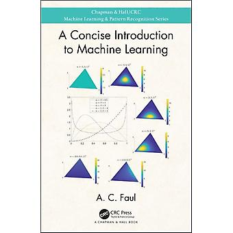 Concise Introduction to Machine Learning by A C Faul
