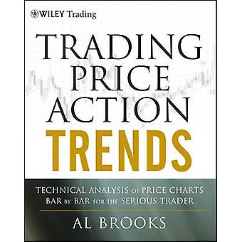 Trading Price Action Trends  Technical Analysis of Price Charts Bar by Bar for the Serious Trader by Al Brooks