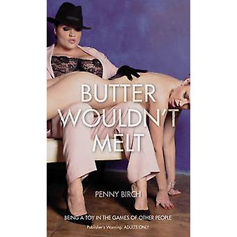Butter Wouldnt Melt by Penny Birch