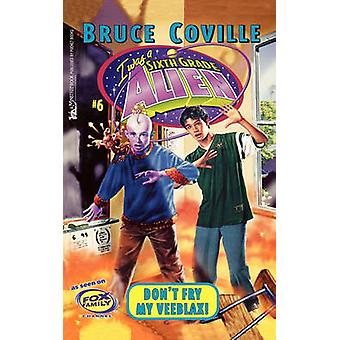 Dont Fry My Veeblax by Coville & Bruce