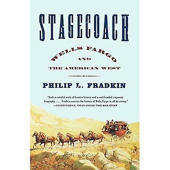 Stagecoach Wells Fargo and the American West by Fradkin & Philip L.