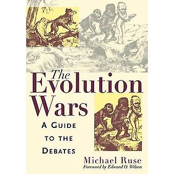 The Evolution Wars A Guide to the Debates by Ruse & Michael