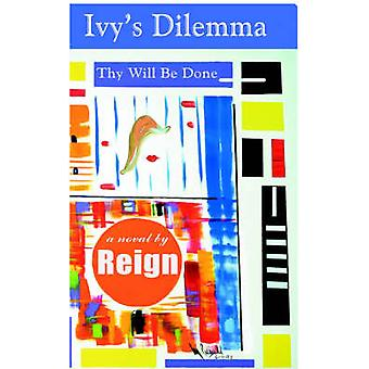Ivys Dilemma Thy Will Be Done by Reign