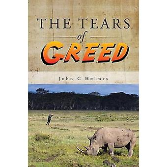 The Tears of Greed by Holmes & John C
