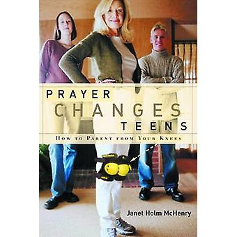 Prayer Changes Teens by McHenry & Janet Holm