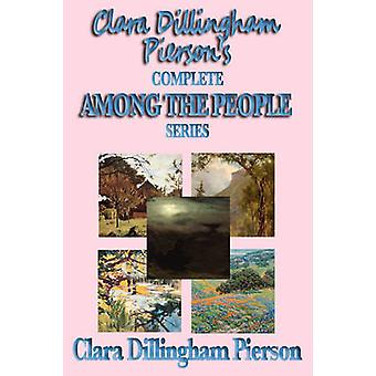 Clara Dillingham Piersons Complete Among the People Series by Dillingham Pierson & Clara