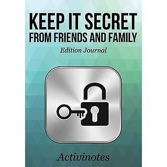 Keep it Secret from Friends and Family Edition Journal by Activinotes