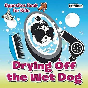 Drying Off the Wet Dog   Opposites Book for Kids by Pfiffikus