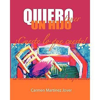 Quiero Tener Un Hijo Cueste Lo Que Cueste by Martinez Jover & Carmen