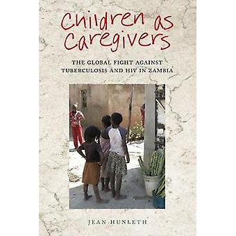 Children as Caregivers The Global Fight against Tuberculosis and HIV in Zambia by Hunleth & Jean