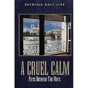 A CRUEL CALM PARIS BETWEEN THE WARS by DalyLipe & Patricia
