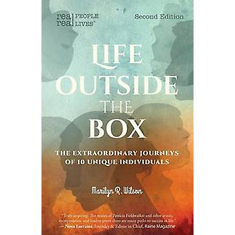 Life Outside the Box The extraordinary journeys of 10 unique individuals Second Edition by Wilson & Marilyn R