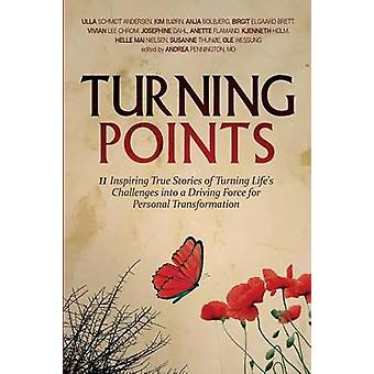 Turning Points 11 Inspiring True Stories of Turning Lifes Challenges into a Driving Force for Personal Transformation by Schmidt Andersen & Ulla