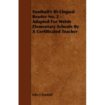 Southalls BiLingual Reader No. 2  Adapted for Welsh Elementary Schools by a Certificated Teacher by Southall & John E.