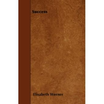 Success and How He Won It From the German of E. Werner by Tyrrell & Christina