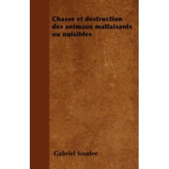 Chasse et destruction des animaux malfaisants ou nuisibles by Soude & Gabriel