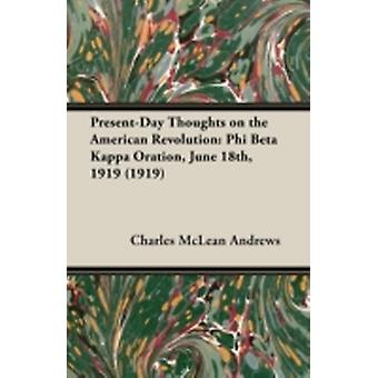 PresentDay Thoughts on the American Revolution Phi Beta Kappa Oration June 18th 1919 1919 by Andrews & Charles McLean