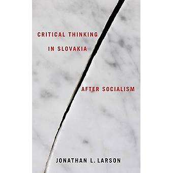 Critical Thinking in Slovakia After Socialism by Larson & Jonathan