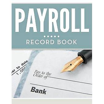 Payroll Record Book by Publishing LLC & Speedy