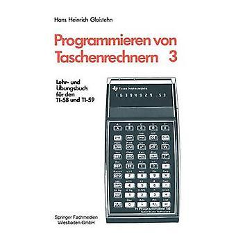 Programmieren Von Taschenrechnern Lehr Und Ubungsbuch Fur Den Ti58 Und Ti59 by Gloistehn & Hans Heinrich