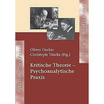 Kritische Theorie  Psychoanalytische Praxis by Decker & Oliver