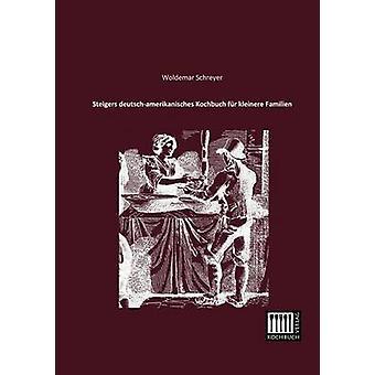 Steigers DeutschAmerikanisches Kochbuch Fur Kleinere Familien by Schreyer & Woldemar