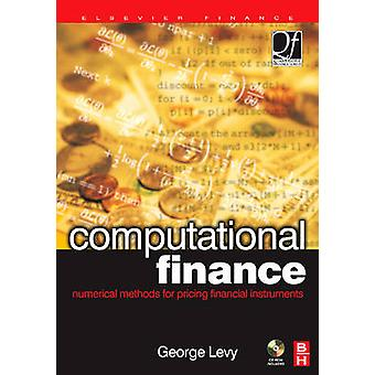 Computational Finance Numerical Methods for Pricing Financial Instruments by Levy & George