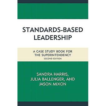 StandardsBased Leadership A Case Study Book for the Superintendency by Harris & Sandra