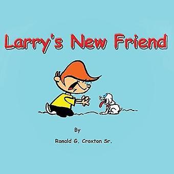 Larrys New Friend by Croxton Sr. & Ronald G.