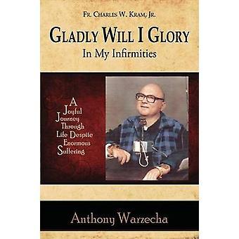 Gladly Will I Glory In My Infirmities by Warzecha & Anthony