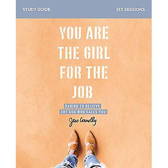 You Are the Girl for the Job Study Guide - Daring to Believe the God W