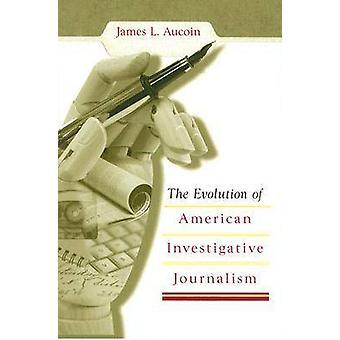 Utvecklingen av amerikansk undersökande journalistik av James Aucoin -