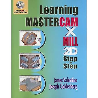 Learning Mastercam X Mill Step by Step in 2D by James Valentino - Jos