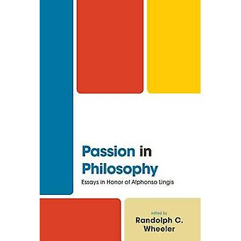 Passion in Philosophy - Essays in Honor of Alphonso Lingis by Randolph