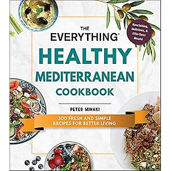 The Everything Healthy Mediterranean Cookbook - 300 fresh and simple r