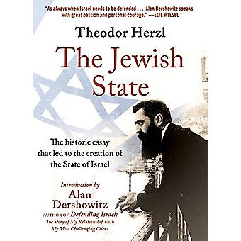 The Jewish State - The Historic Essay that Led to the Creation of the