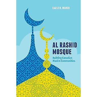 Al Rashid Mosque - Building Canadian Muslim Communities by Earle H. Wa