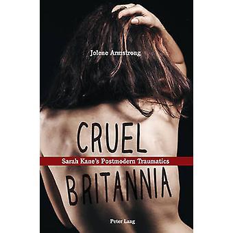 Cruel Britannia - Sarah Kane's Postmodern Traumatics by Jolene Armstro