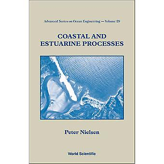 Coastal and Estuarine Processes by Peter Nielsen - 9789812837127 Book