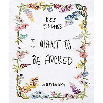 Des Hughes - I Want To Be Adored by Stephen Feeke - 9781908970435 Book
