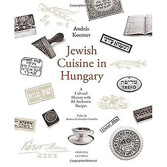 Jewish Cuisine in Hungary: A Cultural History with 83� Authentic Recipes