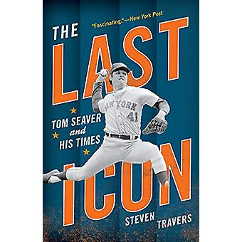 The Last Icon - Tom Seaver and His Times de Steven Travers - 978149304
