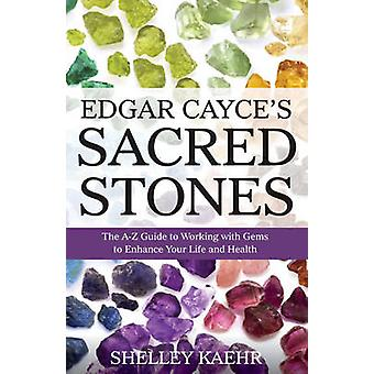 Edgar Cayces Sacred Stones  The AZ Guide to Working with Gems to Enhance Your Life and Health by Shelley Kaehr