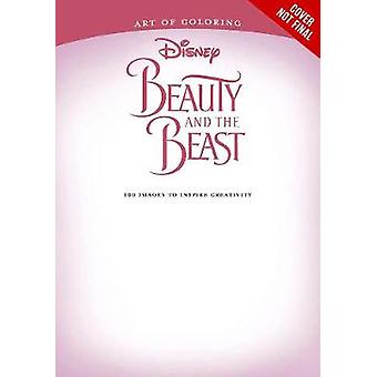 Art Of Coloring Beauty And The Beast  100 Images to Inspire Creativity by Disney Book Group